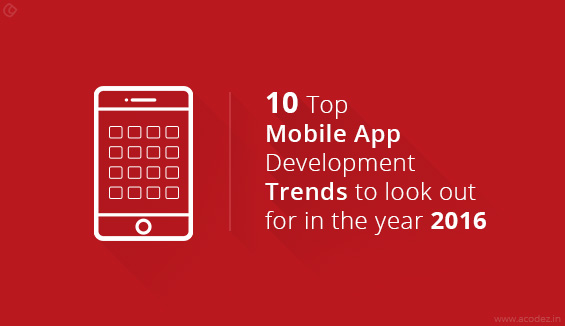 10 Top Mobile App Development Trends to look out for in the year 2016